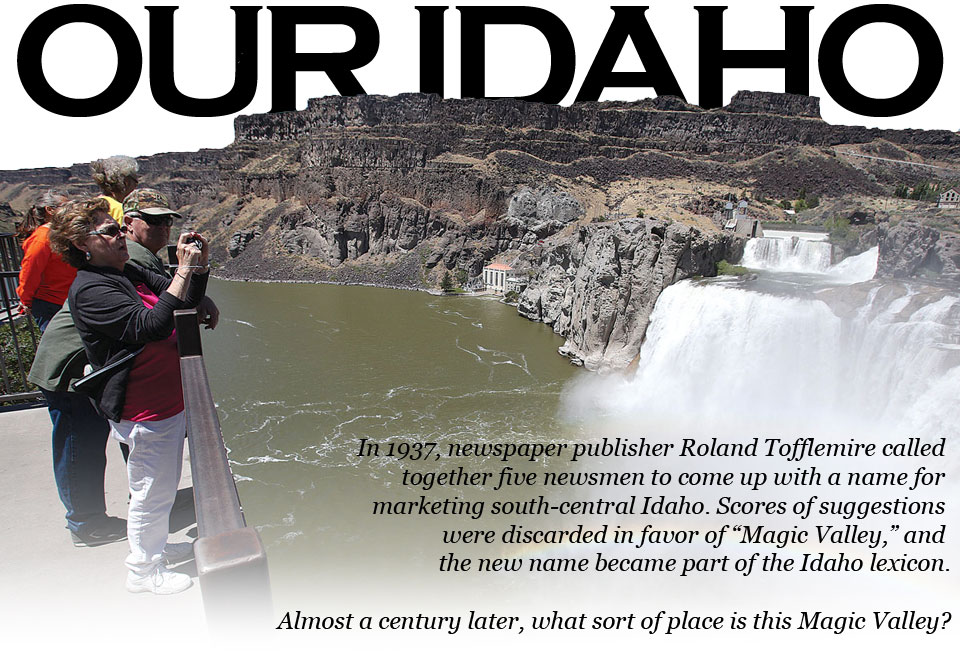 "Our Idaho. The insider's guide to quintessential Magic Valley. In 1937, newspaper publisher Roland Tofflemire called together five newsmen to come up with a name for marketing south-central Idaho. Scores of suggestions were discarded in favor of ""Magic Valley"" and the new name became part of the Idaho lexicon. Almost a century later, what sort of place is this Magic Valley?"